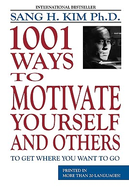 1001 Ways to Motivate Yourself and Others - Kim, Sang H.