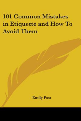 101 Common Mistakes in Etiquette and How to Avoid Them - Post, Emily