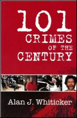 101 Crimes of the Century - Whiticker, Alan J