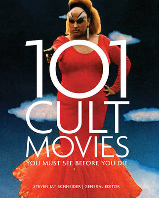 101 Cult Movies You Must See Before You Die - Schneider, Steven Jay (Editor)