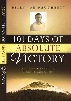 101 Days to Absolute Victory: Powerful Devotions and Declarations of Faith to Energize Your Life - Daugherty, Billy Joe