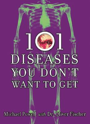 101 Diseases You Don't Want to Get - Powell, Michael, and Fischer, Oliver