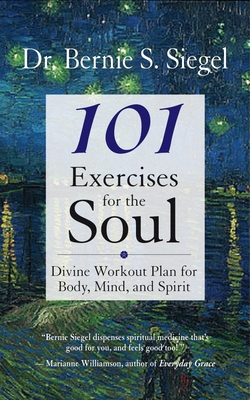 101 Exercises for the Soul: Divine Workout Plan for Body, Mind, and Spirit - Siegel, Bernie S, Dr.