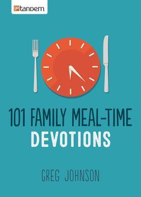 101 Family Meal-Time Devotions - Johnson, Greg