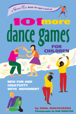 101 More Dance Games for Children: New Fun and Creativity with Movement - Rooyackers, Paul, and Webster, Rob (Photographer)