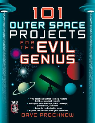 101 Outer Space Projects for the Evil Genius - Prochnow, Dave