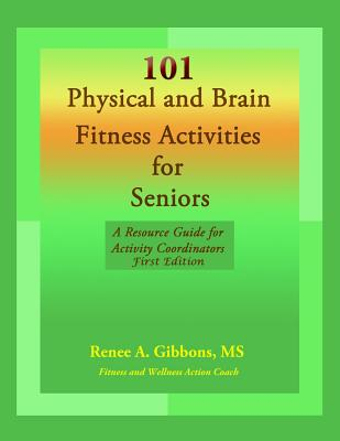 101 Physical and Brain Fitness Activities for Seniors: A Resource Guide for Activity Coordinators - Gibbons, Renee a