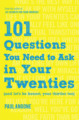 101 Questions You Need to Ask in Your Twenties: (and Let's Be Honest, Your Thirties Too) - Angone, Paul