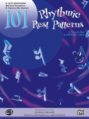 101 Rhythmic Rest Patterns: E-Flat Alto Saxophone - Yaus, Grover C