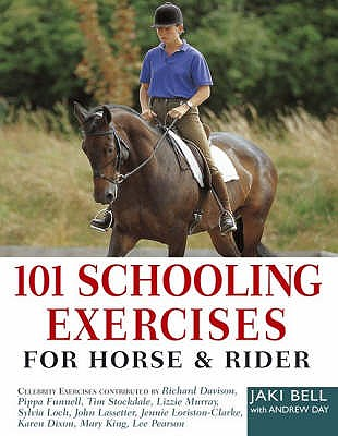 101 Schooling Exercises: For Horse and Rider - Bell, Jaki, and Day, Andrew