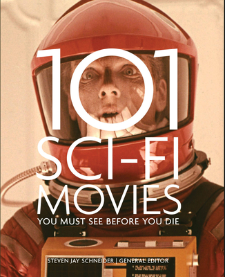 101 Sci-Fi Movies You Must See Before You Die - Schneider, Steven Jay (Editor)