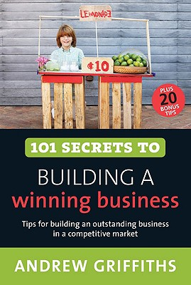 101 Secrets to Building a Winning Business - Griffiths, Andrew