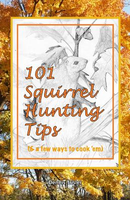 101 Squirrel Hunting Tips (& a Few Ways to Cook 'em) - Trisler, Dennis
