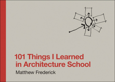 101 Things I Learned in Architecture School - Frederick, Matthew