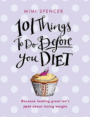 101 Things to Do Before You Diet - Spencer, Mimi