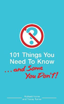 101 Things You Need to Know. . . and Some You Don't! - Horne, Richard, and Turner, Tracey