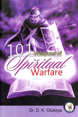 101 Weapons of Spiritual Warfare - Olukoya, D K, Dr., and Olukoya, Dr D K