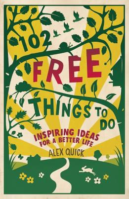 102 Free Things To Do: Inspiring Ideas For a Better Life - Quick, Alex