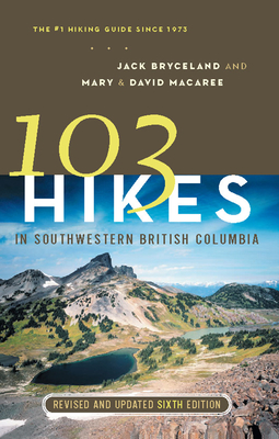 103 Hikes in Southwestern British Columbia - Bryceland, Jack, and Macaree, David, and Macaree, Mary