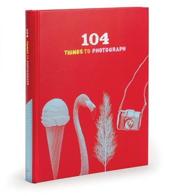 104 Things to Photograph - Chronicle Books