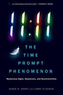 11:11 the Time Prompt Phenomenon: Mysterious Signs, Sequences, and Synchronicities - Jones, Marie D, and Flaxman, Larry