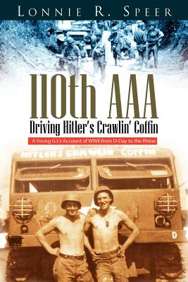110th AAA: Driving Hitler's Crawlin' Coffin - Speer, Lonnie R