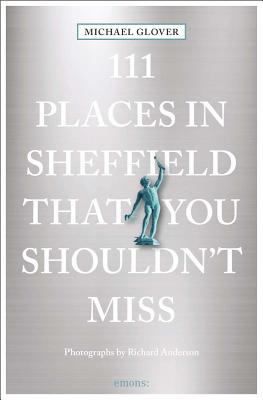 111 Places in Sheffield That You Shouldn't Miss - Glover, Michael