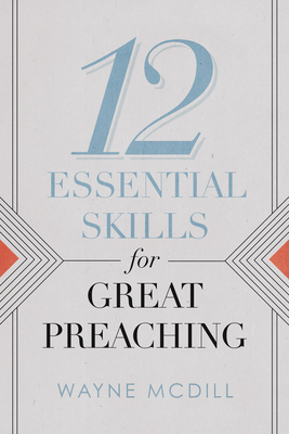 12 Essential Skills for Great Preaching - McDill, Wayne