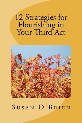 12 Strategies for Flourishing in Your 3rd ACT - O'Brien, MS Susan