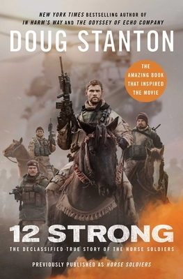 12 Strong: The Declassified True Story of the Horse Soldiers - Stanton, Doug