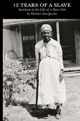 12 Tears of a Slave: Incidents in the Life of a Slave Girl - Jacobs, Harriet Ann