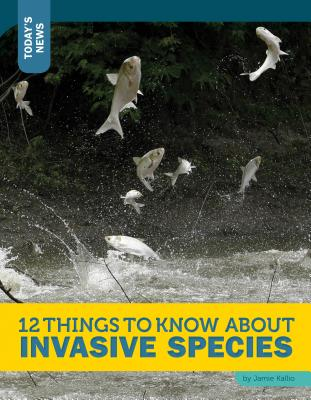 12 Things to Know about Invasive Species - Kallio, Jamie