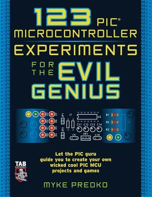 123 PIC Microcontroller Experiments for the Evil Genius - Predko, Myke