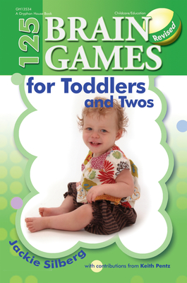 125 Brain Games for Toddlers and Twos, Rev. Ed. - Silberg, Jackie