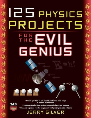 125 Physics Projects for the Evil Genius - Silver, Jerry