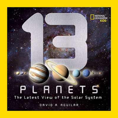 13 Planets: The Latest View of the Solar System - Aguilar, David A