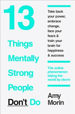13 Things Mentally Strong People Don't Do - Morin, Amy