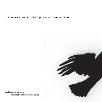 13 Ways of Looking at a Blackbird - Jones, Corinne