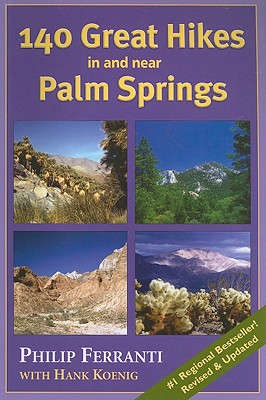 140 Great Hikes in and Near Palm Springs - Ferranti, Philip, and Koenig, Hank