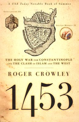 1453: The Holy War for Constantinople and the Clash of Islam and the West - Crowley, Roger