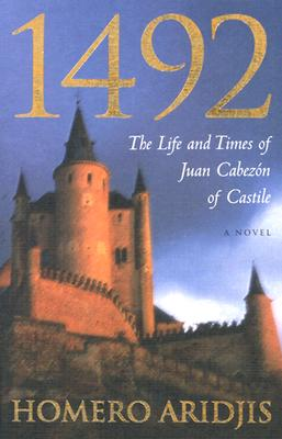 1492: The Life and Times of Juan Cabezon of Castile - Aridjis, Homero