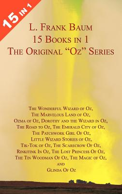 15 Books in 1: L. Frank Baum's Original Oz Series. the Wonderful Wizard of Oz, the Marvelous Land of Oz, Ozma of Oz, Dorothy and Th - Baum, L Frank