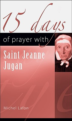 15 Days of Prayer with Saint Jeanne Jugan - Lafon, Michel, Pe, and Ashcroft, Louise (Translated by)