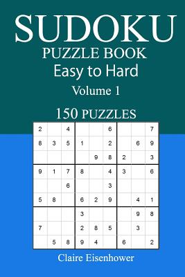 150 Easy to Hard Sudoku Puzzle Book - Eisenhower, Claire