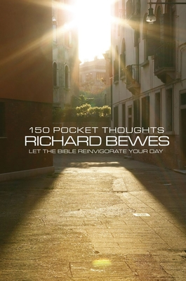 150 Pocket Thoughts: Let the Bible Reinvigorate Your Day - Bewes, Richard