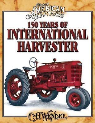 150 Years of International Harvester - Wendel, Charles H