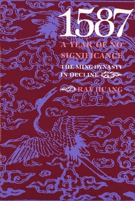 1587, a Year of No Significance: The Ming Dynasty in Decline - Huang, Ray