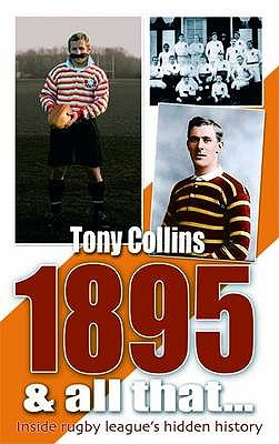 1895 And All That...: Inside Rugby League's Hidden History - Collins, Tony