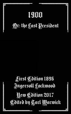 1900: Or; The Last President - Warwick, Tarl (Editor), and Lockwood, Ingersoll