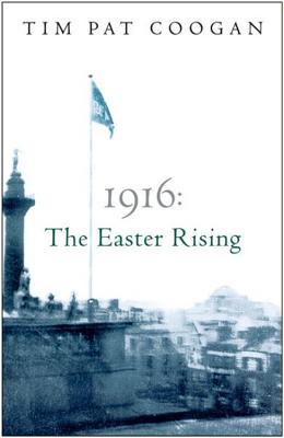 1916 the Easter Rising - Coogan, Tim Pat